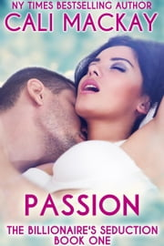 Passion - The Billionaire's Seduction Series, #1 ebook by Cali MacKay
