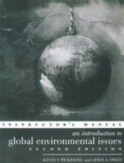 An Introduction to Global Environmental Issues Instructors Manual ebook by Lewis A. Owen, Professor Kevin T Pickering, Kevin T. Pickering