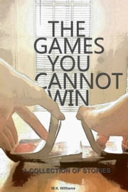 The Games You Cannot Win ebook by MK Williams