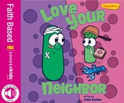 Love Your Neighbor / VeggieTales - Stickers Included! ebook by Cindy Kenney