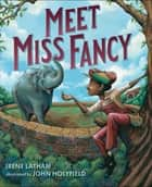Meet Miss Fancy ebook by Irene Latham, John Holyfield