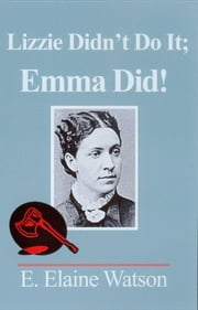 Lizzie Didn't Do It; Emma Did! ebook by Elaine E. Watson