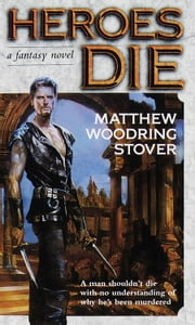 Heroes Die ebook by Matthew Woodring Stover