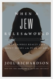 When A Jew Rules the World - What the Bible Really Says About Israel in the Plan of God ebook by Joel Richardson