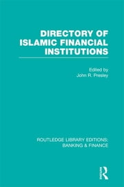 Directory of Islamic Financial Institutions (RLE: Banking & Finance) ebook by John R Presley