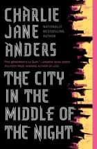 The City in the Middle of the Night ebook by Charlie Jane Anders