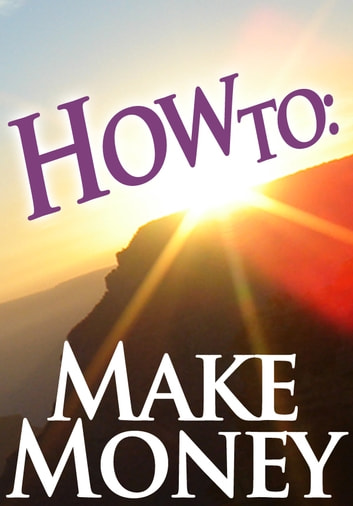 How To: Make Money ebook by How To: Guides
