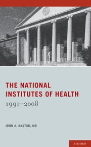 The National Institutes of Health - 1991-2008 ebook by John Kastor