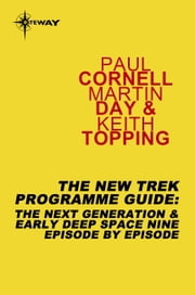 The New Trek Programme Guide - The Next Generation & Early Deep Space Nine Episode by Episode ebook by Paul Cornell,Martin Day,Keith Topping