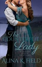 The Counterfeit Lady - A Regency Romance ebook by Alina K. Field