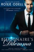 Billionaire's Dilemma - The Complete Series - Bad Boy Gone Good ebook by Roxie Odell