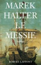 Le Messie ebook by Marek HALTER