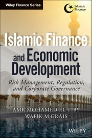 Islamic Finance and Economic Development - Risk, Regulation, and Corporate Governance ebook by Amr Mohamed El Tiby Ahmed,Wafik Grais