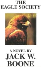 The Eagle Society ebook by Jack W. Boone