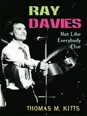Ray Davies - Not Like Everybody Else ebook by Thomas M. Kitts