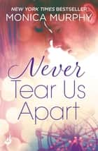 Never Tear Us Apart: Never Series 1 ebook by Monica Murphy