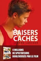 Baisers cachés ebook by Jérôme Larcher