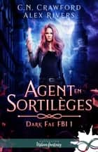Agent en sortilèges - Dark Fae FBI, T1 ebook by Viviane Faure, Alex Rivers, C.N. Crawford
