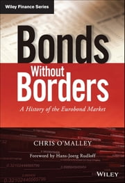 Bonds without Borders - A History of the Eurobond Market ebook by Chris O'Malley