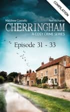 Cherringham - Episode 31-33 - A Cosy Crime Compilation ebook by Matthew Costello, Neil Richards