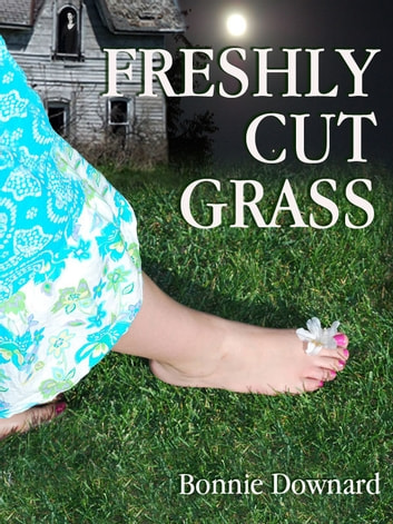 Freshly Cut Grass ebook by Bonnie Downard