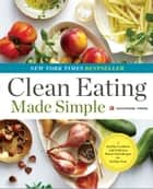 Clean Eating Made Simple: A Healthy Cookbook with Delicious Whole-Food Recipes for Eating Clean ebook by Rockridge Press