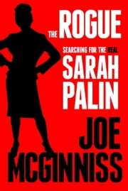 The Rogue - Searching for the Real Sarah Palin ebook by Joe McGinniss