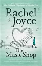 The Music Shop - From the bestselling author of The Unlikely Pilgrimage of Harold Fry ebook by Rachel Joyce