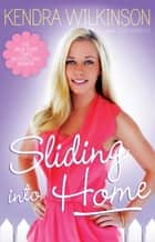 Sliding Into Home ebook by Kendra Wilkinson,Jon Warech