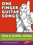 One Finger Guitar Songs - Folk & Gospel Songs 1 - Play all this songs on your guitar using just ONE FINGER! ebook by Reynhard Boegl, Bettina Schipp