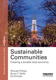 Sustainable Communities - Creating a Durable Local Economy ebook by Rhonda Phillips,Bruce Seifer,Ed Antczak