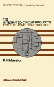 110 Integrated Circuit Projects for the Home Constructor ebook by Marston, R. M.