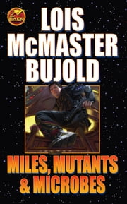 Miles, Mutants and Microbes ebook by Lois McMaster Bujold