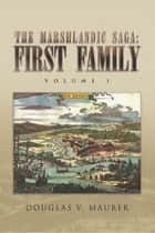 The Marshlandic Saga: First Family ebook by Douglas V. Maurer