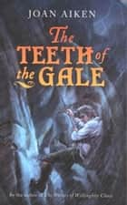 The Teeth of the Gale ebook by Joan Aiken