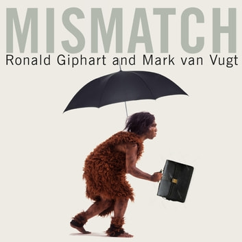 Mismatch - How Our Stone Age Brain Deceives Us Every Day (And What We Can Do About It) audiobook by Ronald Giphart,Mark van Vugt