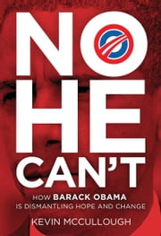No He Can't - How Barack Obama Is Dismantling Hope and Change ebook by Kevin McCullough