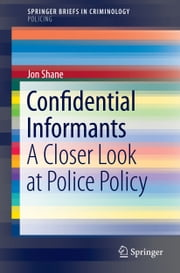 Confidential Informants - A Closer Look at Police Policy ebook by Jon Shane