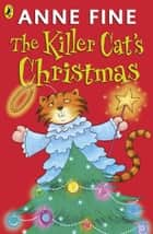 The Killer Cat's Christmas ebook by Anne Fine