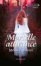 Mortelle attirance - T2 - The Clann ebook by Melissa Darnell