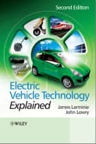 Electric Vehicle Technology Explained ebook by James Larminie, John Lowry