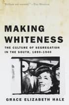 Making Whiteness ebook by Grace Elizabeth Hale