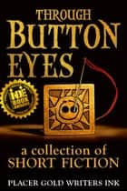 Through Button Eyes: A Collection of Short Fiction ebook by Patrick Witz, David Loofbourrow, Jane Haworth,...