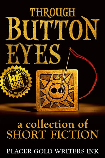Through Button Eyes: A Collection of Short Fiction ebook by Patrick Witz,David Loofbourrow,Jane Haworth,Davin Kent,Annemarie Olsen,Evelina Dunn,Kathleen Coleman