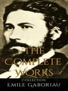 Emile Gaboriau: The Complete Works ebook by Emile Gaboriau