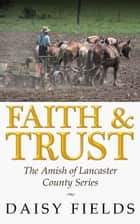 Faith and Trust in Lancaster (The Amish of Lancaster County #2) ebook by Daisy Fields