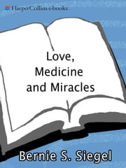 Love, Medicine and Miracles - Lessons Learned about Self-Healing from a Surgeon's Experience with Exceptional Patients ebook by Bernie S. Siegel