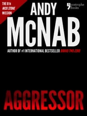 Aggressor (Nick Stone Book 8): Andy McNab's best-selling series of Nick Stone thrillers - now available in the US, with bonus material ebook by Andy McNab
