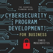 Cybersecurity Program Development for Business - The Essential Planning Guide audiobook by Chris Moschovitis