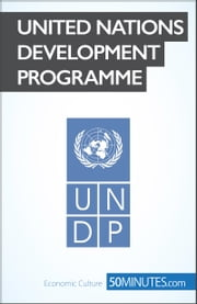 United Nations Development Programme - Leading the way to development ebook by 50MINUTES.COM